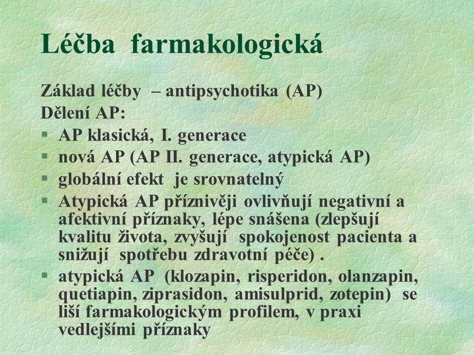 Léčba farmakologická Základ léčby – antipsychotika (AP) Dělení AP: §AP klasická, I. generace §nová AP (AP II. generace, atypická AP) §globální efekt j