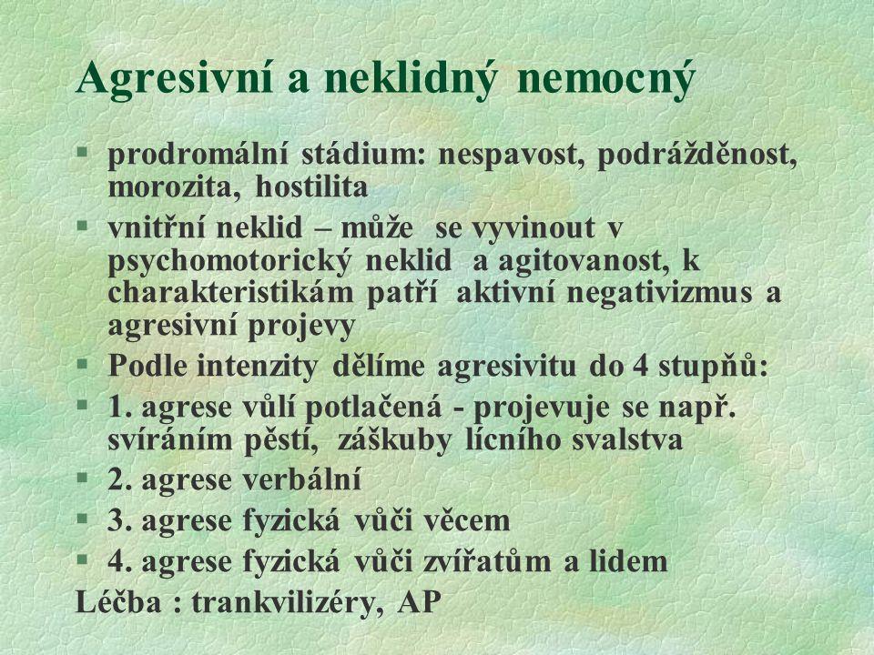 Agresivní a neklidný nemocný §prodromální stádium: nespavost, podrážděnost, morozita, hostilita §vnitřní neklid – může se vyvinout v psychomotorický n