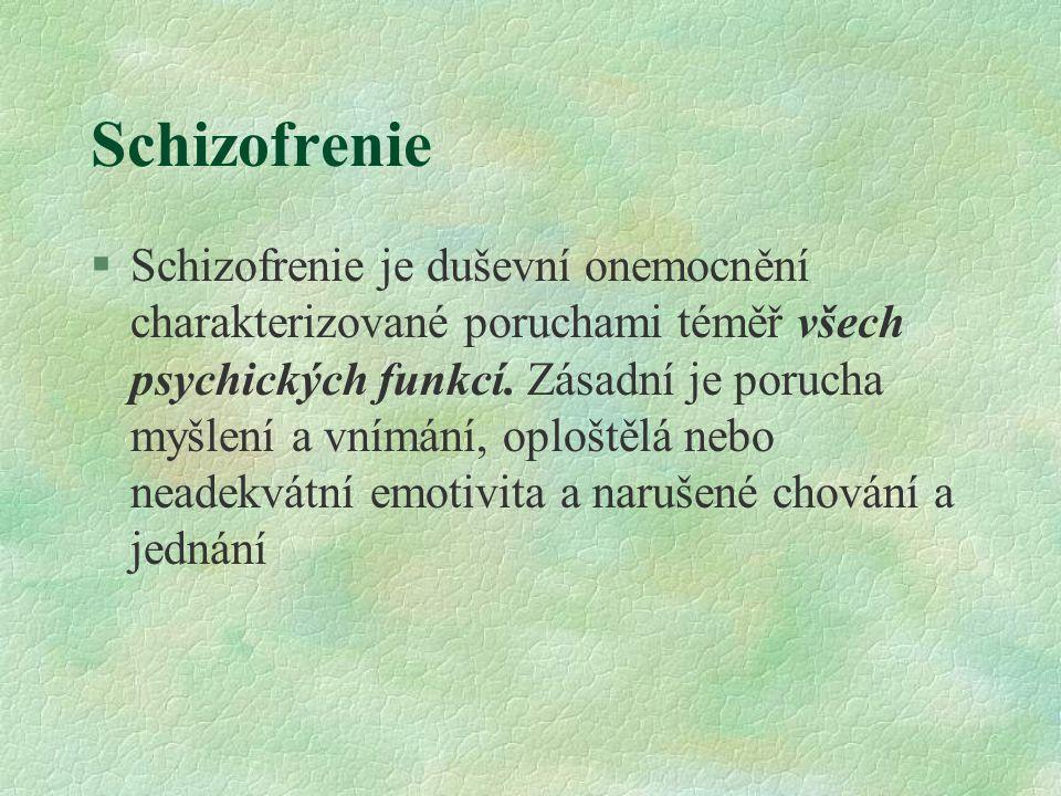Schizofrenie §Schizofrenie je duševní onemocnění charakterizované poruchami téměř všech psychických funkcí. Zásadní je porucha myšlení a vnímání, oplo