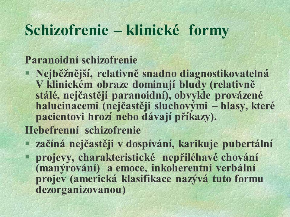 Schizofrenie – klinické formy Paranoidní schizofrenie §Nejběžnější, relativně snadno diagnostikovatelná V klinickém obraze dominují bludy (relativně s