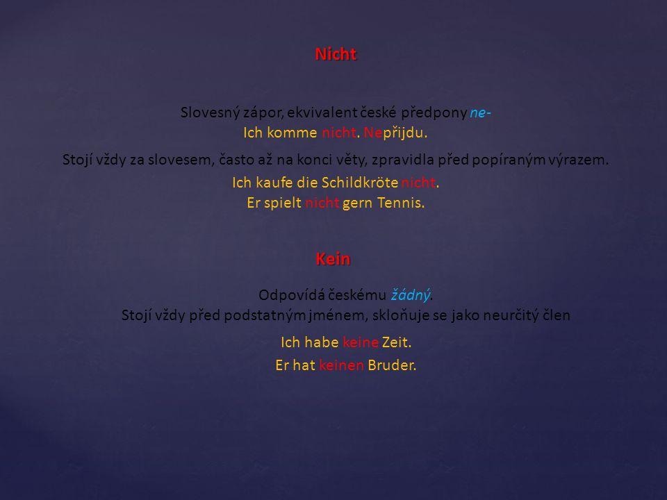 Nicht Slovesný zápor, ekvivalent české předpony ne- Ich komme nicht.