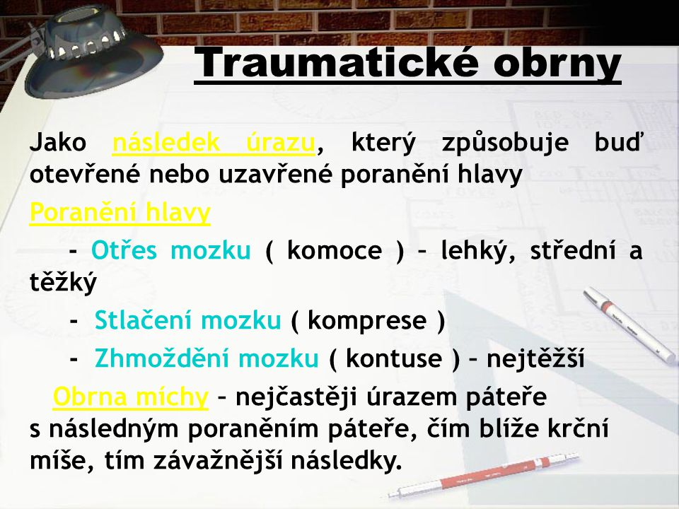 Traumatické obrny Jako následek úrazu, který způsobuje buď otevřené nebo uzavřené poranění hlavy Poranění hlavy - Otřes mozku ( komoce ) – lehký, stře