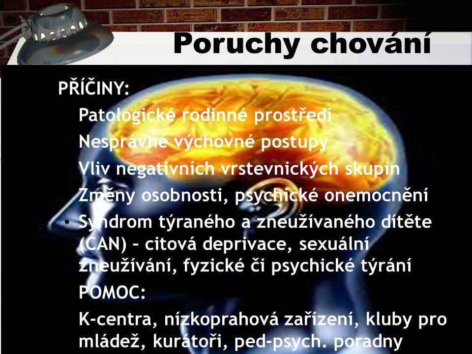 Poruchy chování PŘÍČINY: Patologické rodinné prostředí Nesprávné výchovné postupy Vliv negativních vrstevnických skupin Změny osobnosti, psychické one