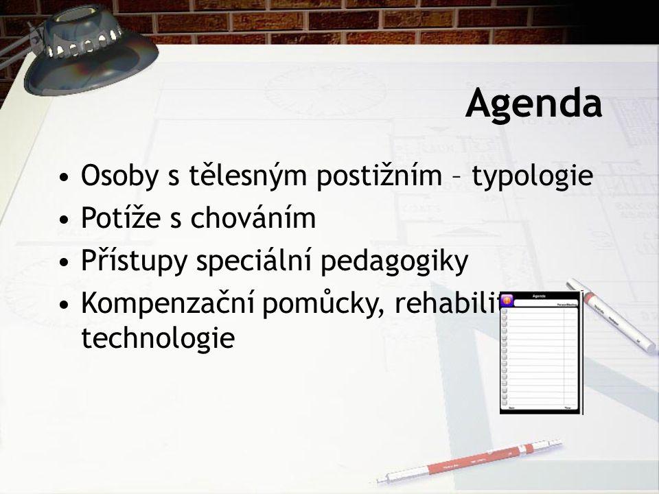 Agenda Osoby s tělesným postižním – typologie Potíže s chováním Přístupy speciální pedagogiky Kompenzační pomůcky, rehabilitace, technologie