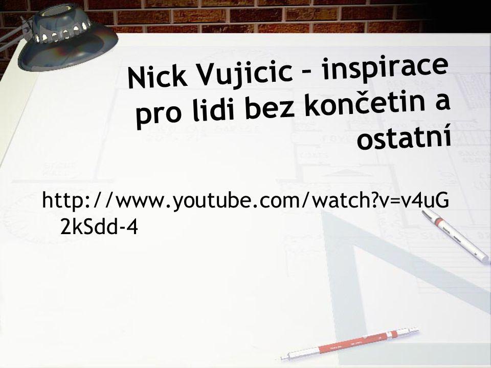 Nick Vujicic – inspirace pro lidi bez končetin a ostatní http://www.youtube.com/watch?v=v4uG 2kSdd-4