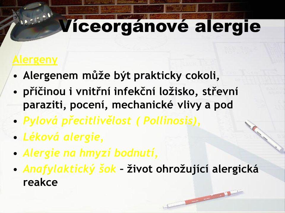Víceorgánové alergie Alergeny Alergenem může být prakticky cokoli, příčinou i vnitřní infekční ložisko, střevní paraziti, pocení, mechanické vlivy a pod Pylová přecitlivělost ( Pollinosis), Léková alergie, Alergie na hmyzí bodnutí, Anafylaktický šok – život ohrožující alergická reakce