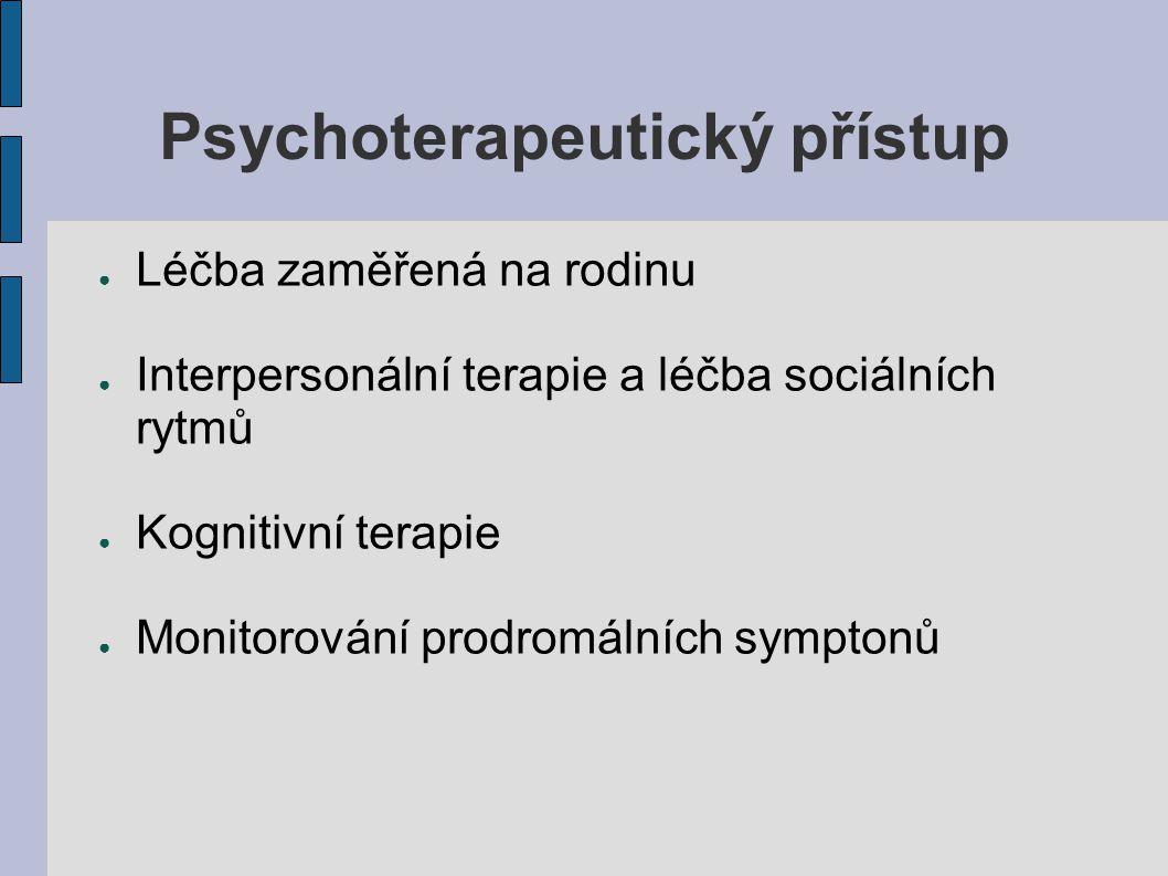 Psychoterapeutický přístup ● Léčba zaměřená na rodinu ● Interpersonální terapie a léčba sociálních rytmů ● Kognitivní terapie ● Monitorování prodromál