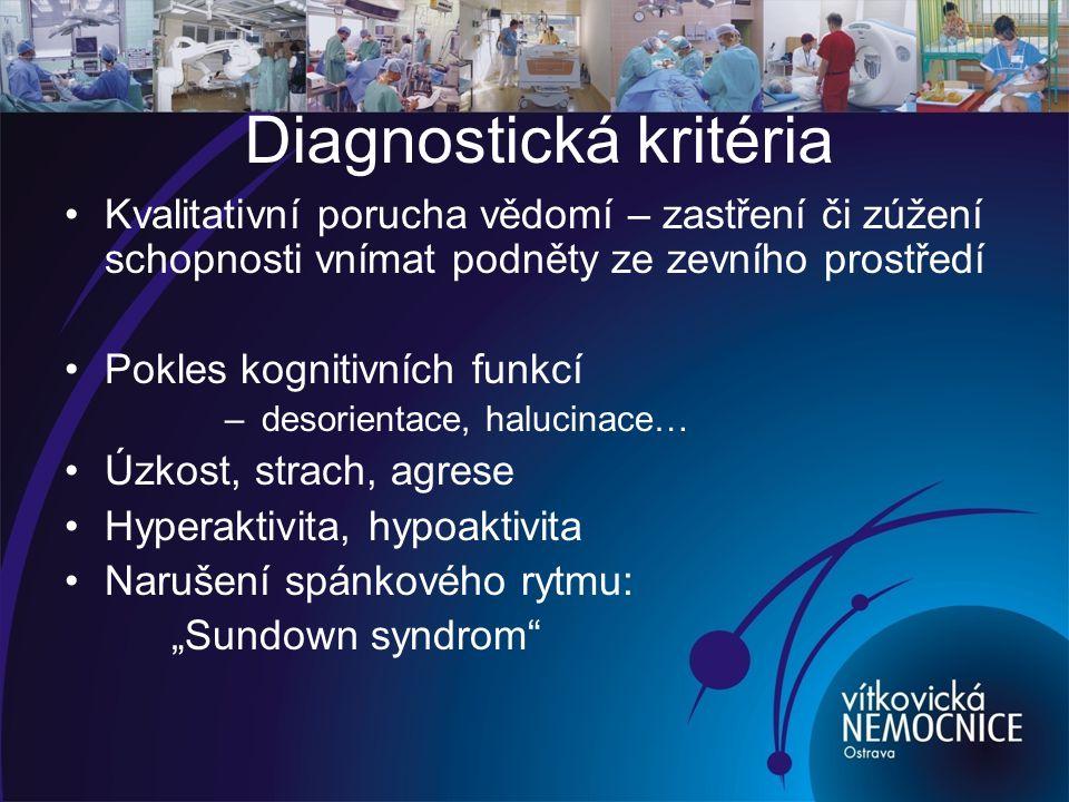 """Diagnostická kritéria Kvalitativní porucha vědomí – zastření či zúžení schopnosti vnímat podněty ze zevního prostředí Pokles kognitivních funkcí – desorientace, halucinace… Úzkost, strach, agrese Hyperaktivita, hypoaktivita Narušení spánkového rytmu: """"Sundown syndrom"""