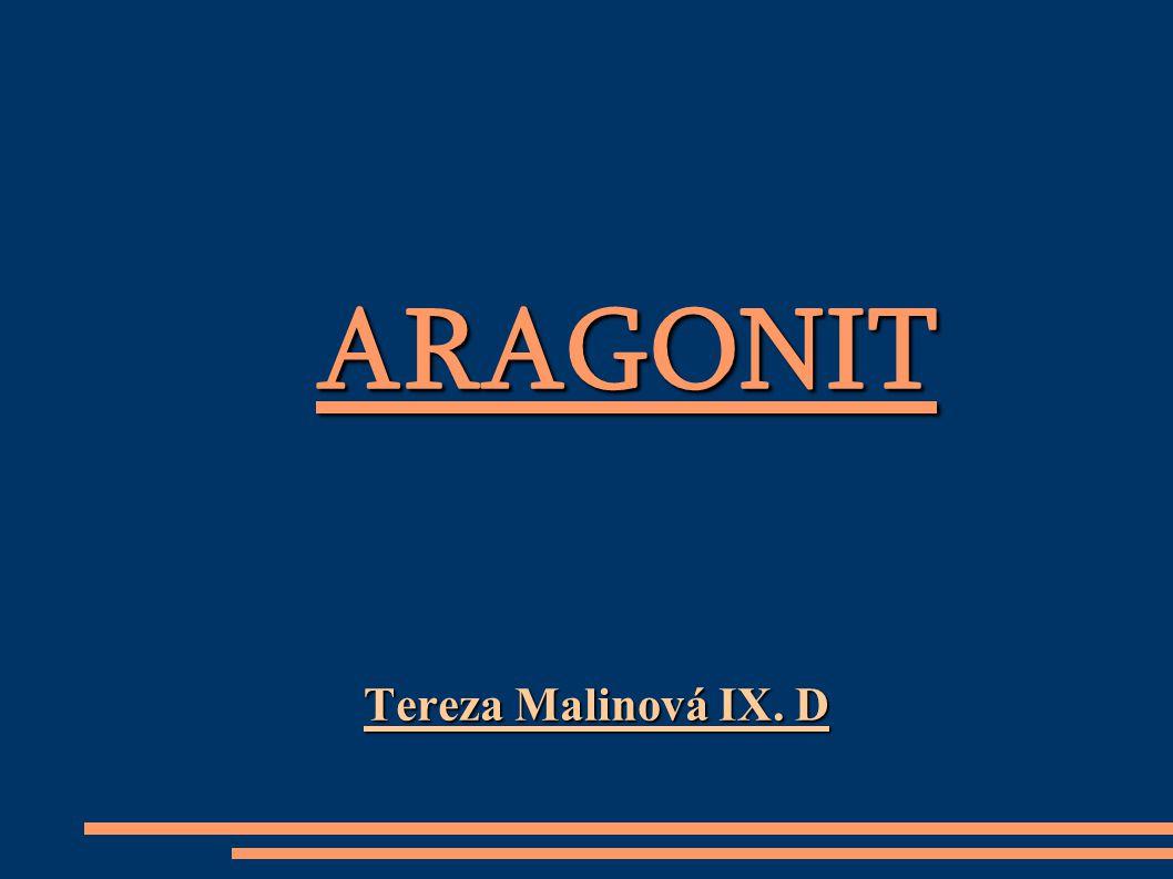 Něco málo o aragonitu Používá se jen pro sběratelské účely – do šperku nejsou použitelné, protože aragonit je příliš měkký Využití: jako dekorativní kámen (travertin, onyx) Aragonit je v přírodě poměrně běžný, vyskytuje se ve velmi rozmanitých podobách a vzniká v rozličných prostředích Buduje schránky některých organismů jako jsou měkkýši a koráli.