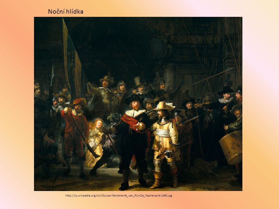 http://cs.wikipedia.org/wiki/Soubor:Rembrandt_van_Rijn-De_Nachtwacht-1642.jpg Noční hlídka