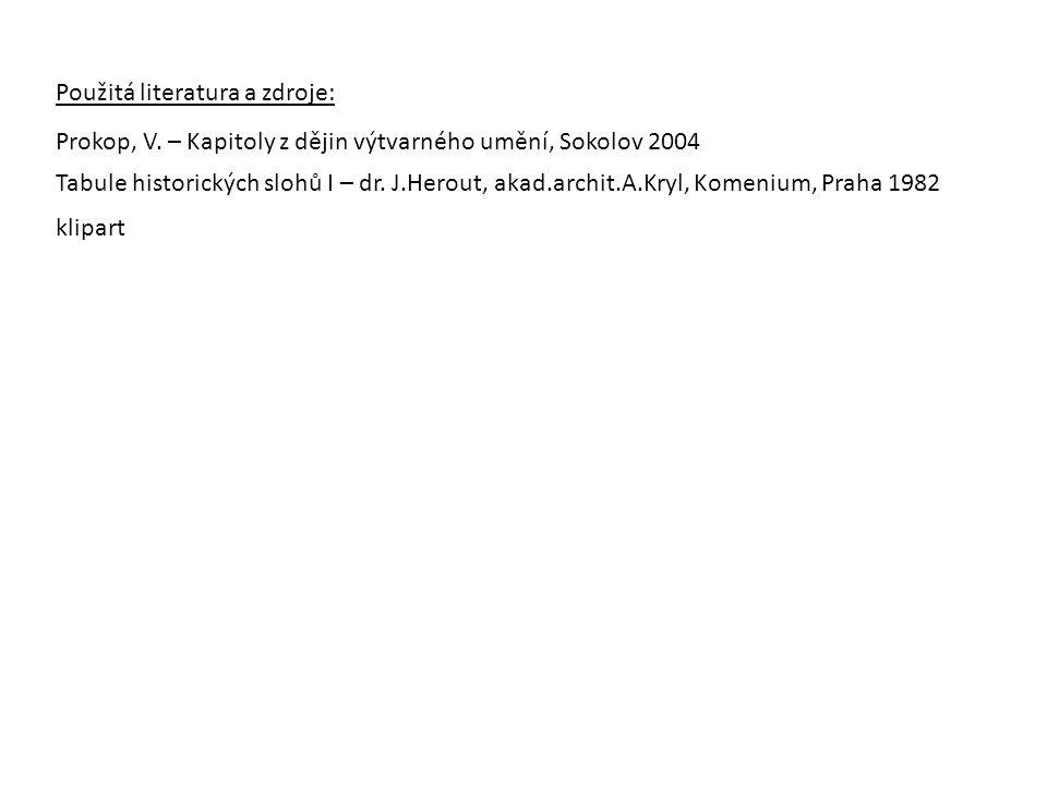 Použitá literatura a zdroje: Prokop, V. – Kapitoly z dějin výtvarného umění, Sokolov 2004 Tabule historických slohů I – dr. J.Herout, akad.archit.A.Kr