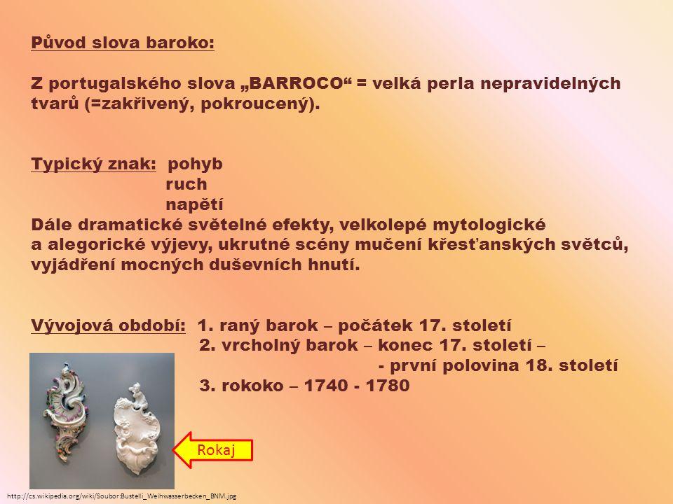 """Původ slova baroko: Z portugalského slova """"BARROCO = velká perla nepravidelných tvarů (=zakřivený, pokroucený)."""