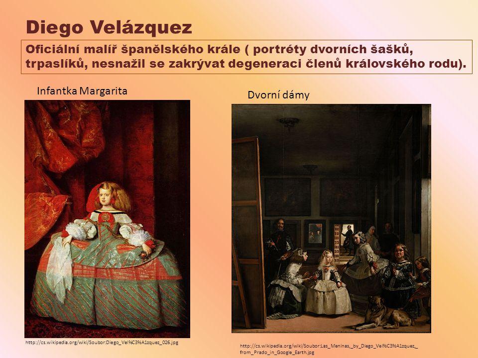 Diego Velázquez http://cs.wikipedia.org/wiki/Soubor:Diego_Vel%C3%A1zquez_026.jpg Infantka Margarita http://cs.wikipedia.org/wiki/Soubor:Las_Meninas,_by_Diego_Vel%C3%A1zquez,_ from_Prado_in_Google_Earth.jpg Dvorní dámy Oficiální malíř španělského krále ( portréty dvorních šašků, trpaslíků, nesnažil se zakrývat degeneraci členů královského rodu).