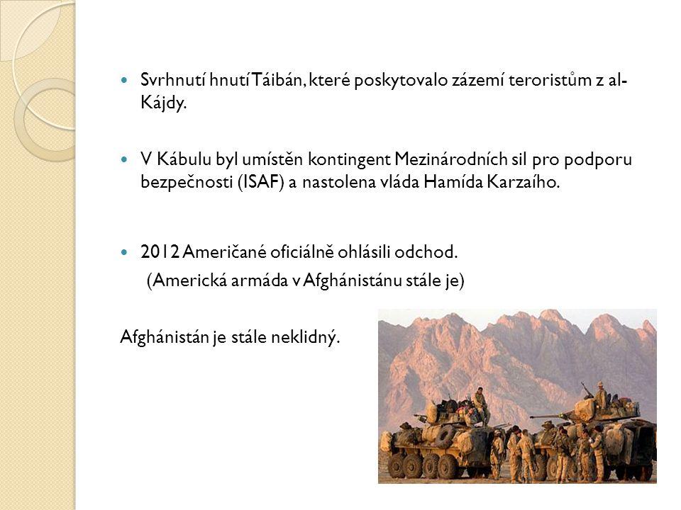Svrhnutí hnutí Táibán, které poskytovalo zázemí teroristům z al- Kájdy. V Kábulu byl umístěn kontingent Mezinárodních sil pro podporu bezpečnosti (ISA