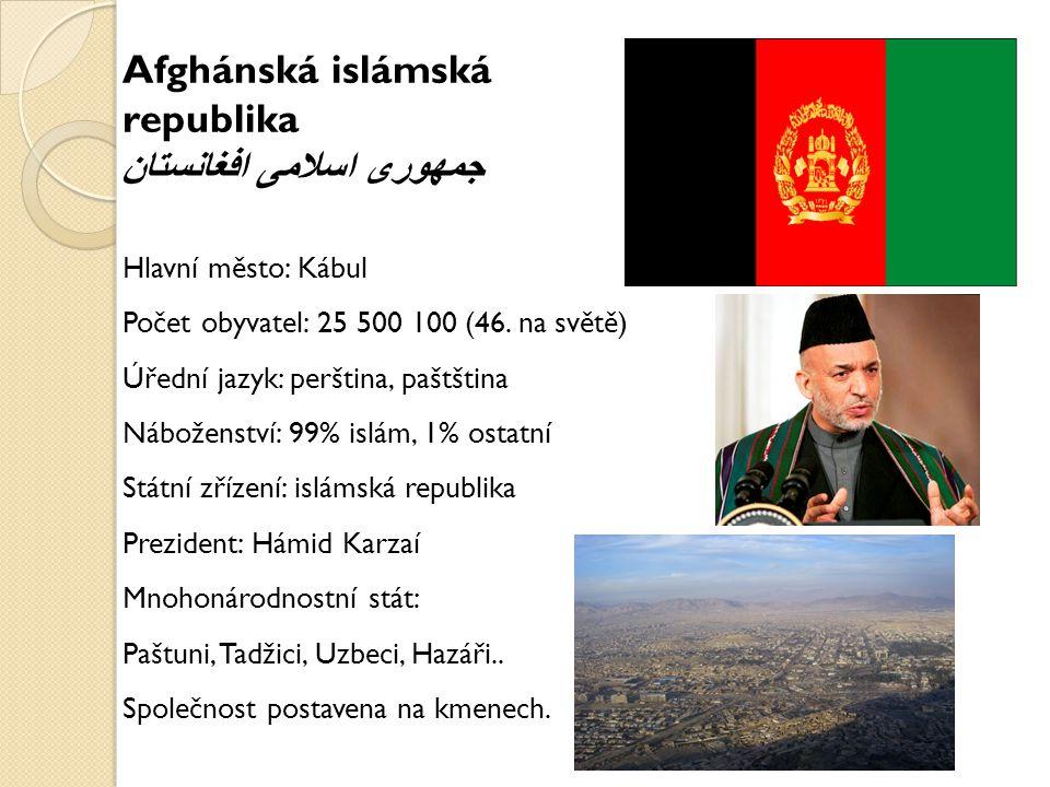 Hlavní město: Kábul Počet obyvatel: 25 500 100 (46. na světě) Úřední jazyk: perština, paštština Náboženství: 99% islám, 1% ostatní Státní zřízení: isl