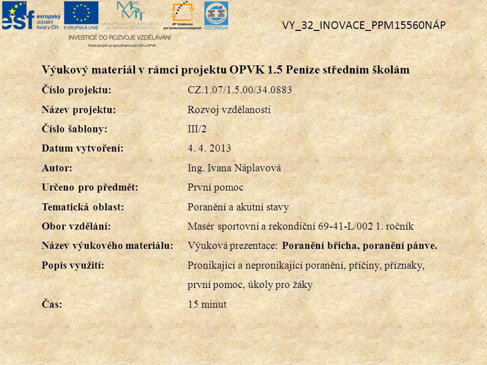 Výukový materiál v rámci projektu OPVK 1.5 Peníze středním školám Číslo projektu:CZ.1.07/1.5.00/34.0883 Název projektu:Rozvoj vzdělanosti Číslo šablony: III/2 Datum vytvoření:4.