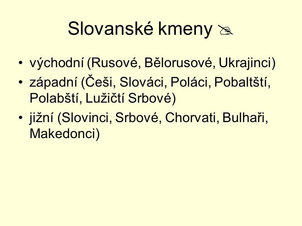 Slovanské kmeny  východní (Rusové, Bělorusové, Ukrajinci) západní (Češi, Slováci, Poláci, Pobaltští, Polabští, Lužičtí Srbové) jižní (Slovinci, Srbov