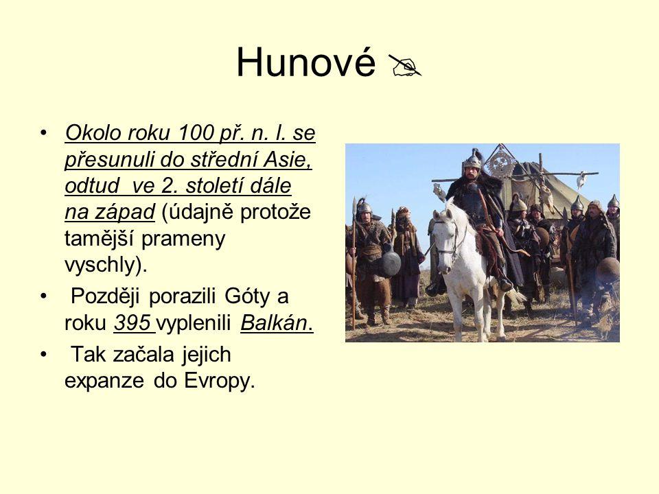 Hunové  Okolo roku 100 př. n. l. se přesunuli do střední Asie, odtud ve 2. století dále na západ (údajně protože tamější prameny vyschly). Později po