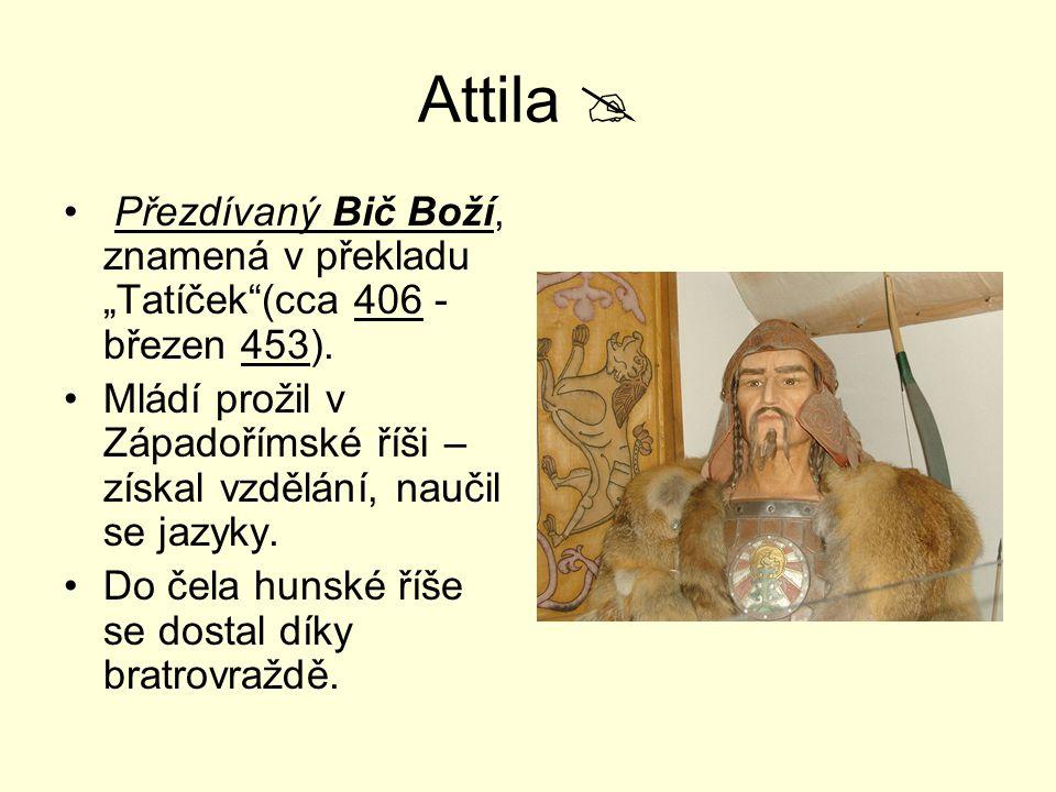 """Attila  Přezdívaný Bič Boží, znamená v překladu """"Tatíček""""(cca 406 - březen 453). Mládí prožil v Západořímské říši – získal vzdělání, naučil se jazyky"""