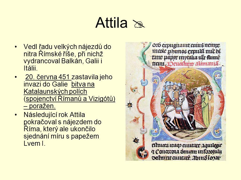 Attila  Vedl řadu velkých nájezdů do nitra Římské říše, při nichž vydrancoval Balkán, Galii i Itálii. 20. června 451 zastavila jeho invazi do Galie b
