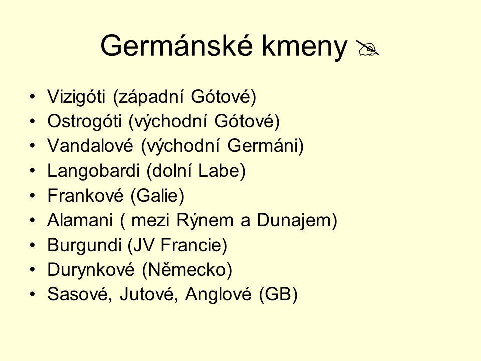 Germánské kmeny  Vizigóti (západní Gótové) Ostrogóti (východní Gótové) Vandalové (východní Germáni) Langobardi (dolní Labe) Frankové (Galie) Alamani