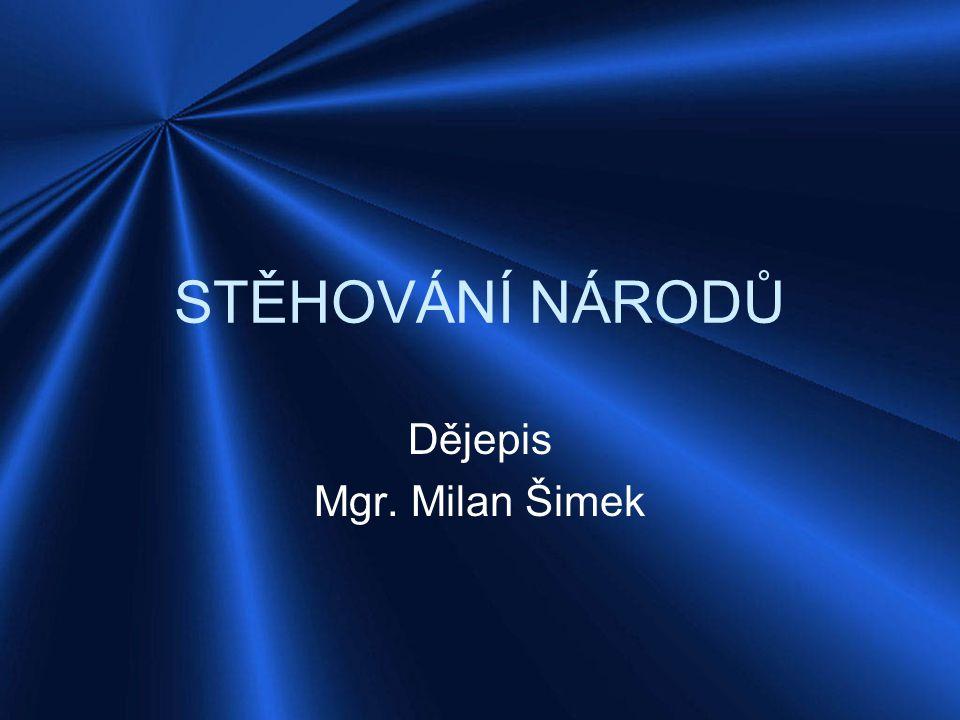 STĚHOVÁNÍ NÁRODŮ Dějepis Mgr. Milan Šimek