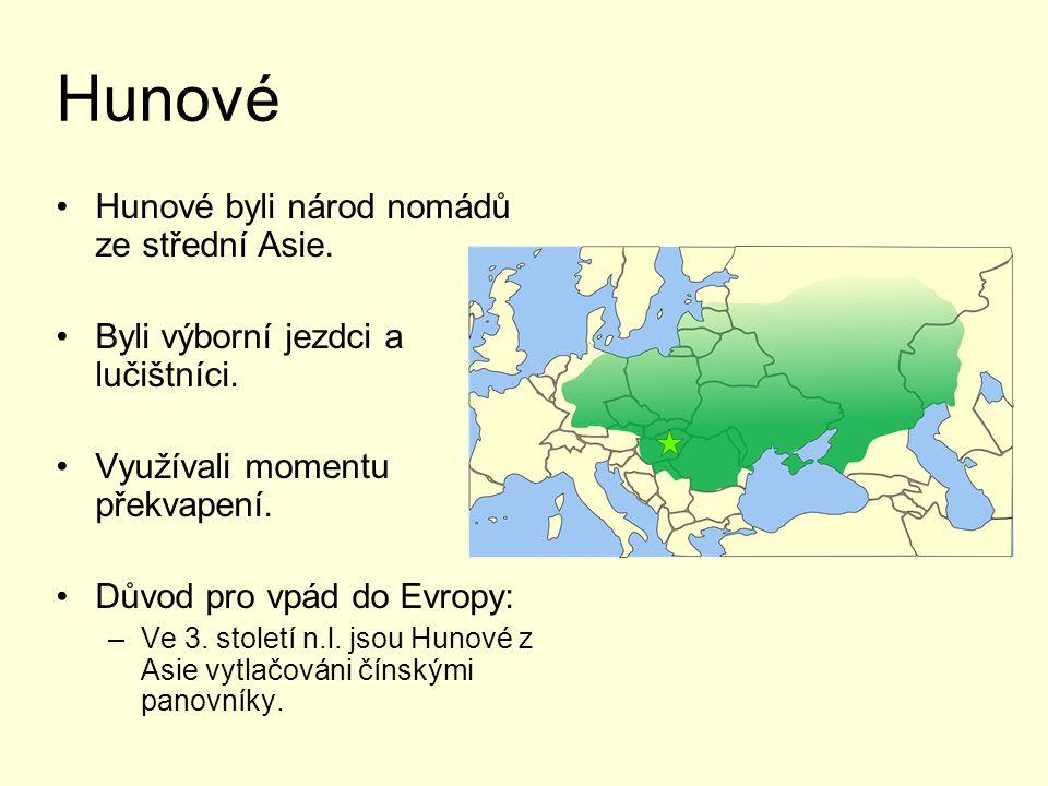 Hunové Hunové byli národ nomádů ze střední Asie. Byli výborní jezdci a lučištníci. Využívali momentu překvapení. Důvod pro vpád do Evropy: –Ve 3. stol