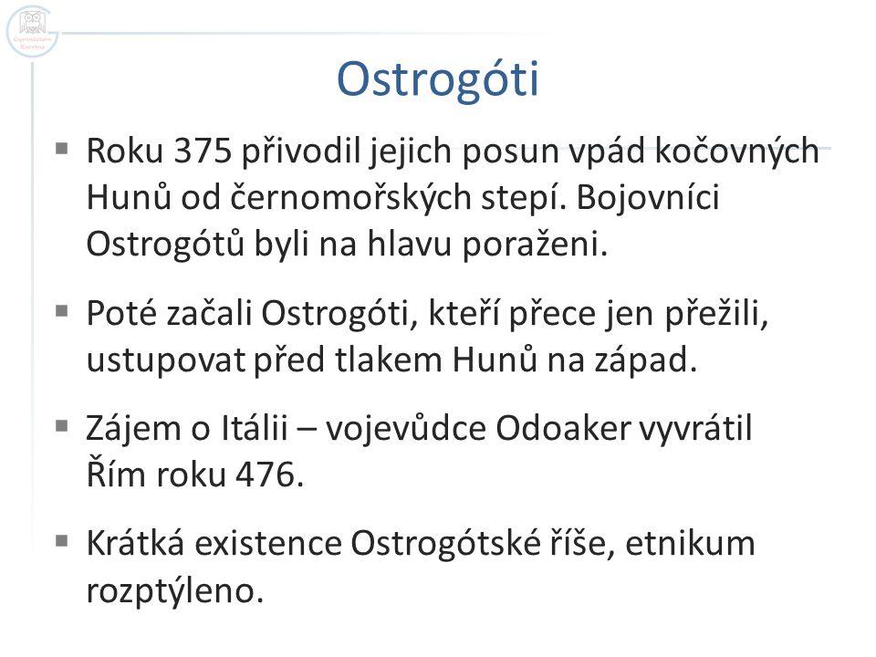 Ostrogóti  Roku 375 přivodil jejich posun vpád kočovných Hunů od černomořských stepí.