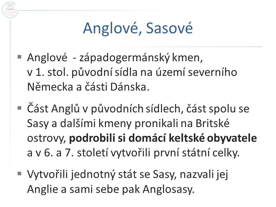 Anglové, Sasové  Anglové - západogermánský kmen, v 1.