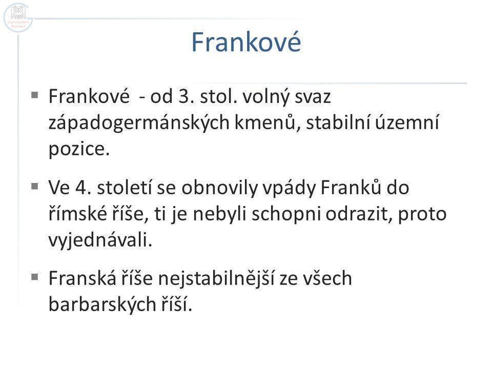 Frankové  Frankové - od 3.stol. volný svaz západogermánských kmenů, stabilní územní pozice.