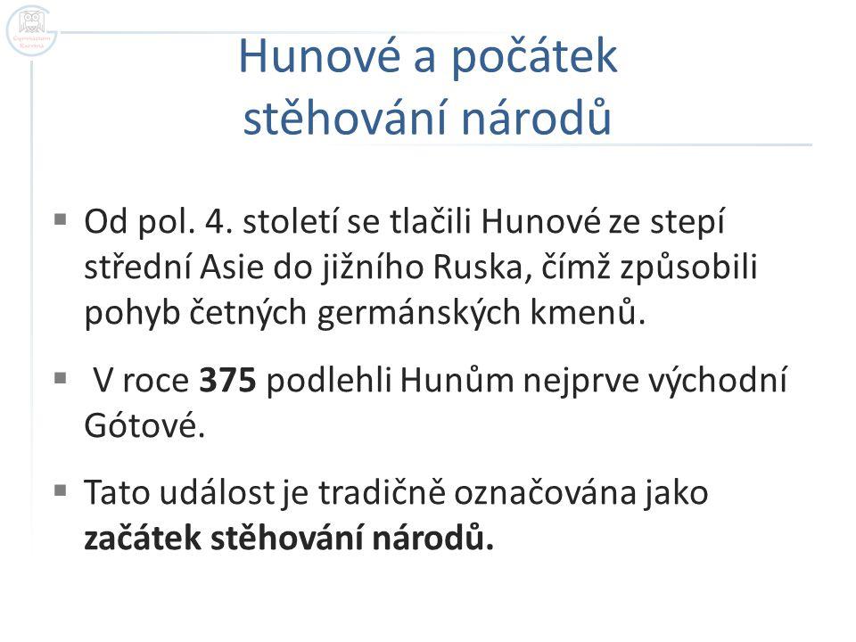 Hunové a počátek stěhování národů  Od pol.4.
