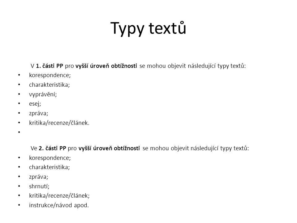 Typy textů V 1. části PP pro vyšší úroveň obtížnosti se mohou objevit následující typy textů: korespondence; charakteristika; vyprávění; esej; zpráva;