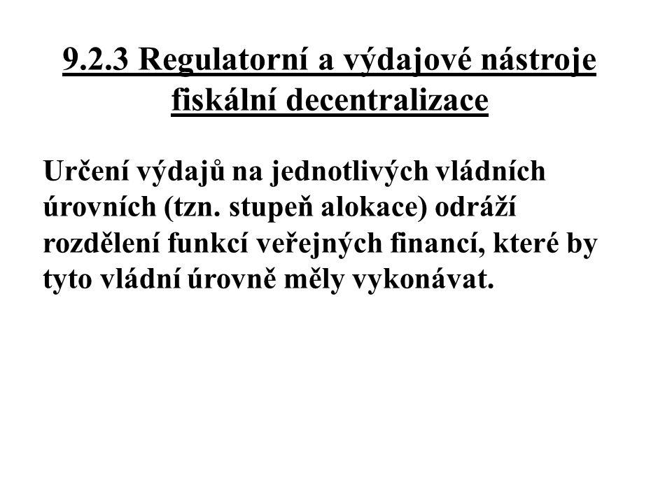 9.2.3 Regulatorní a výdajové nástroje fiskální decentralizace Určení výdajů na jednotlivých vládních úrovních (tzn. stupeň alokace) odráží rozdělení f