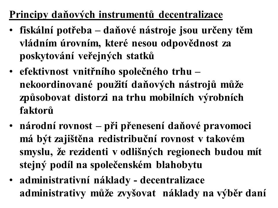 Principy daňových instrumentů decentralizace fiskální potřeba – daňové nástroje jsou určeny těm vládním úrovním, které nesou odpovědnost za poskytován