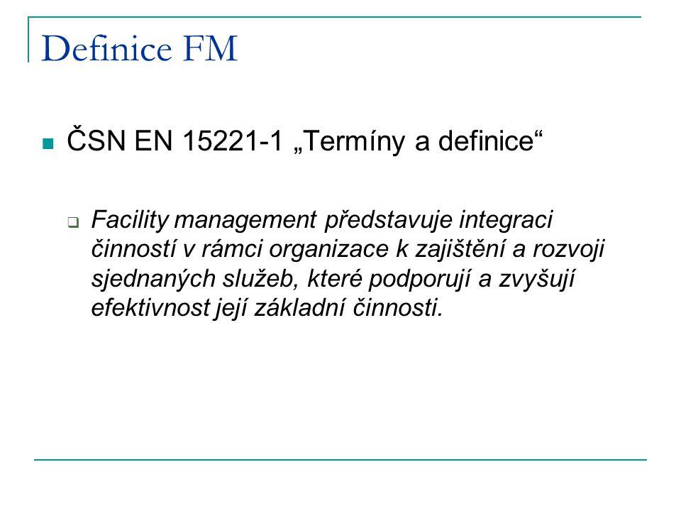 """Definice FM ČSN EN 15221-1 """"Termíny a definice  Facility management představuje integraci činností v rámci organizace k zajištění a rozvoji sjednaných služeb, které podporují a zvyšují efektivnost její základní činnosti."""
