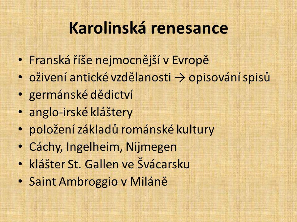Karolinská renesance Franská říše nejmocnější v Evropě oživení antické vzdělanosti → opisování spisů germánské dědictví anglo-irské kláštery položení