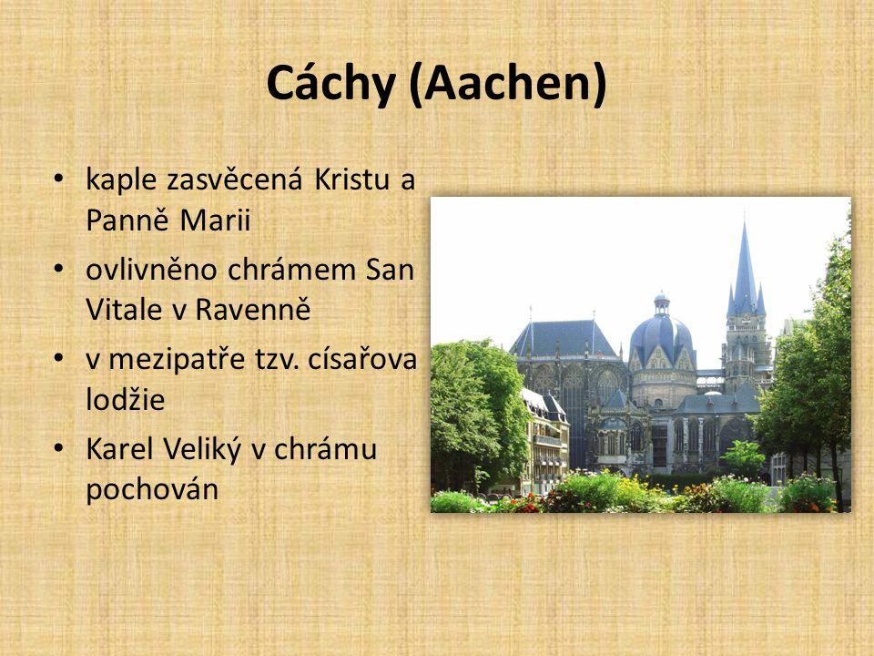 Cáchy (Aachen) kaple zasvěcená Kristu a Panně Marii ovlivněno chrámem San Vitale v Ravenně v mezipatře tzv. císařova lodžie Karel Veliký v chrámu poch