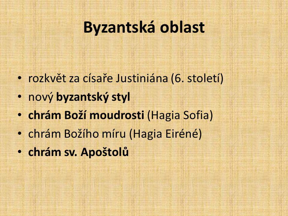 Byzantská oblast rozkvět za císaře Justiniána (6. století) nový byzantský styl chrám Boží moudrosti (Hagia Sofia) chrám Božího míru (Hagia Eiréné) chr