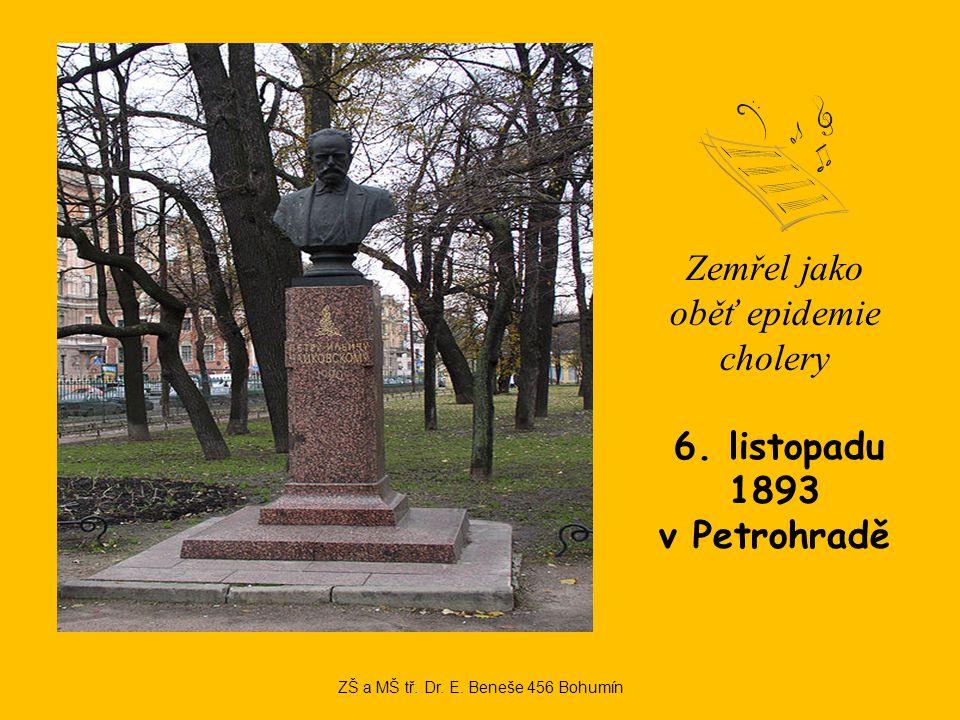 Zemřel jako oběť epidemie cholery 6. listopadu 1893 v Petrohradě ZŠ a MŠ tř.
