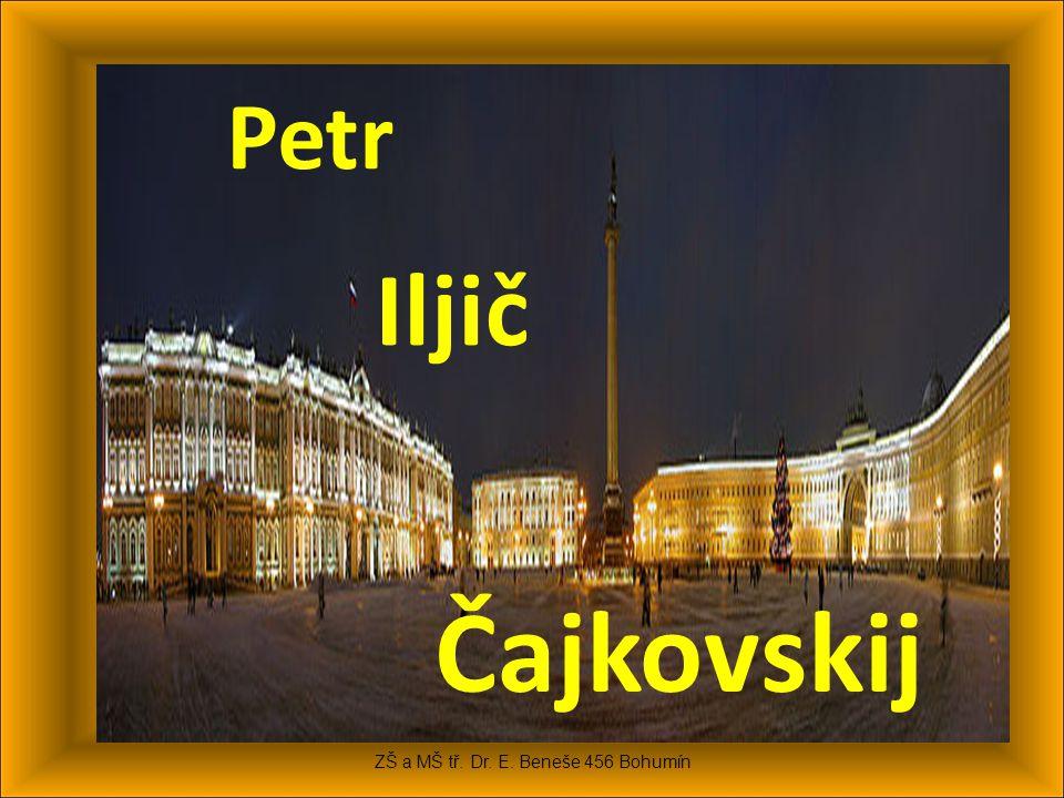 Petr Iljič Čajkovskij ZŠ a MŠ tř. Dr. E. Beneše 456 Bohumín