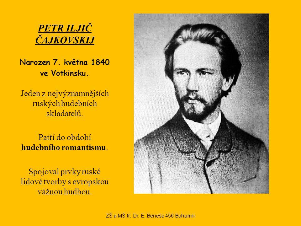 PETR ILJIČ ČAJKOVSKIJ Narozen 7. května 1840 ve Votkinsku.