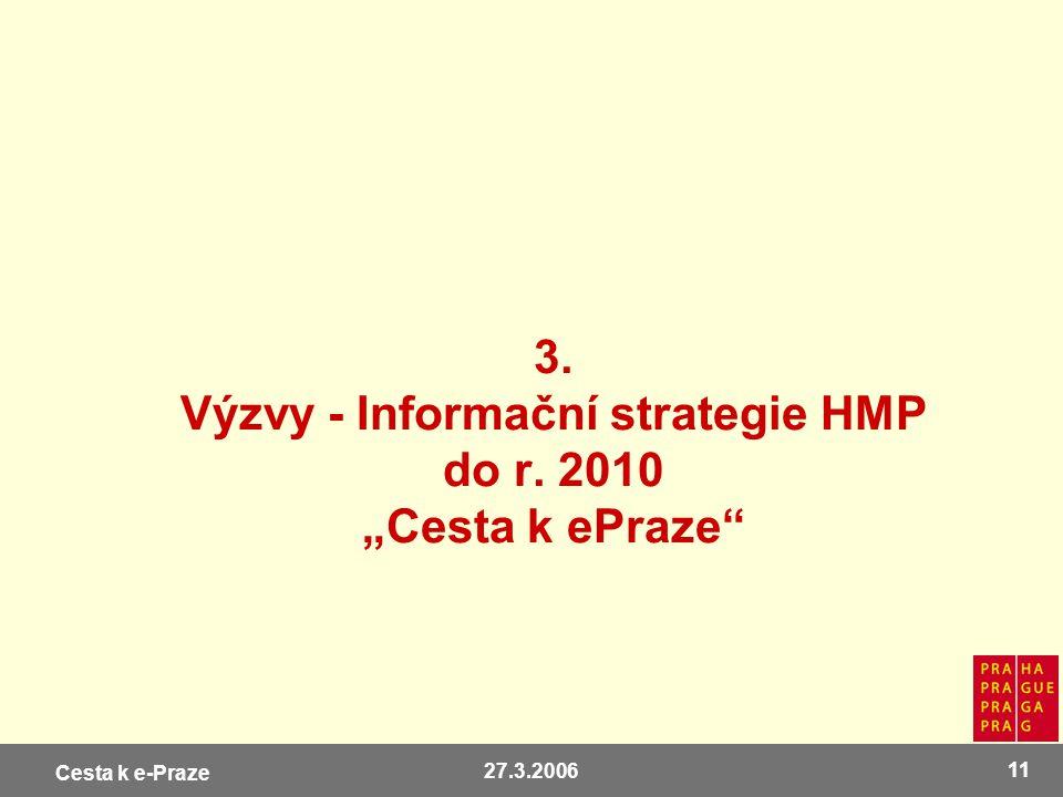 """Cesta k e-Praze 27.3.2006 11 3. Výzvy - Informační strategie HMP do r. 2010 """"Cesta k ePraze"""""""