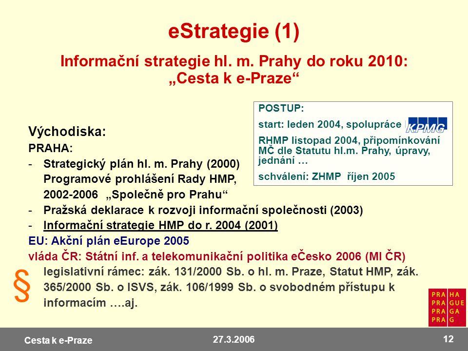 Cesta k e-Praze 27.3.2006 12 eStrategie (1) POSTUP: start: leden 2004, spolupráce KPMG RHMP listopad 2004, připomínkování MČ dle Statutu hl.m. Prahy,