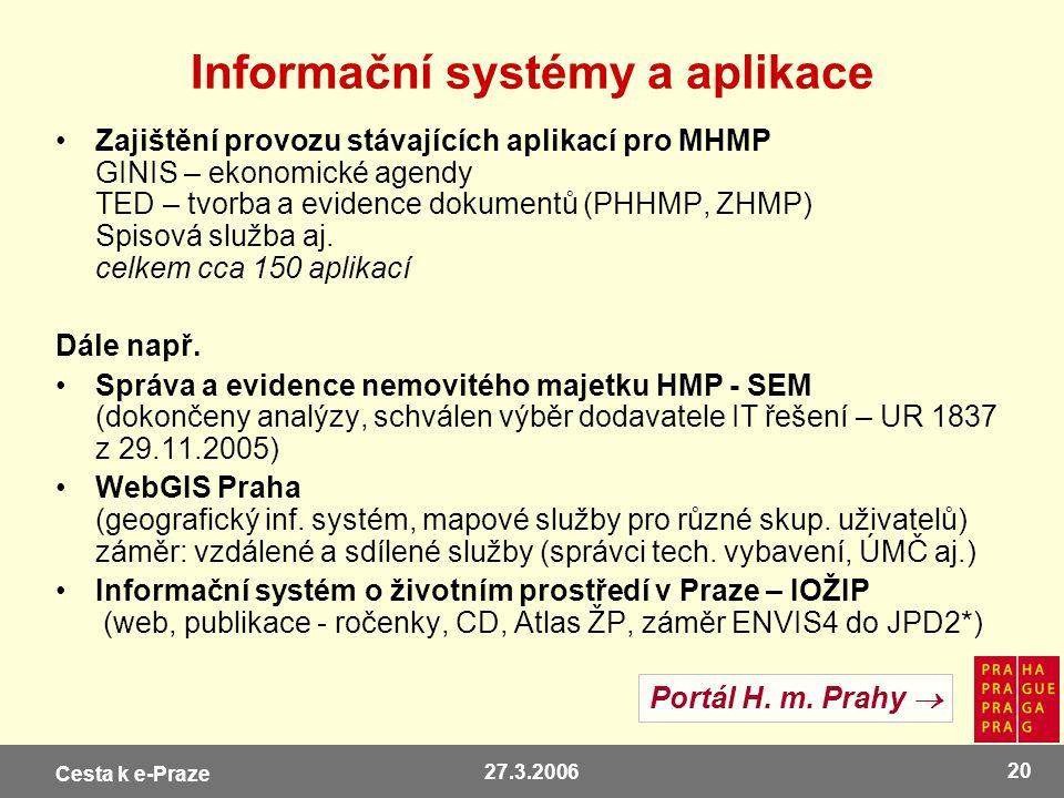 Cesta k e-Praze 27.3.2006 20 Informační systémy a aplikace Zajištění provozu stávajících aplikací pro MHMP GINIS – ekonomické agendy TED – tvorba a ev