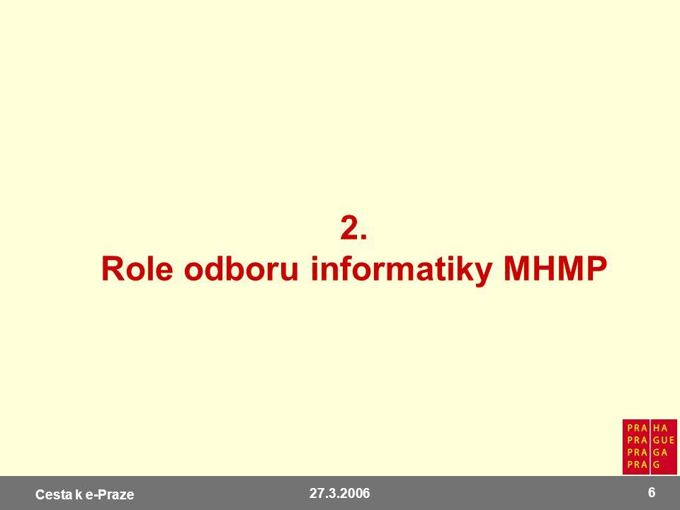 Cesta k e-Praze 27.3.2006 6 2. Role odboru informatiky MHMP