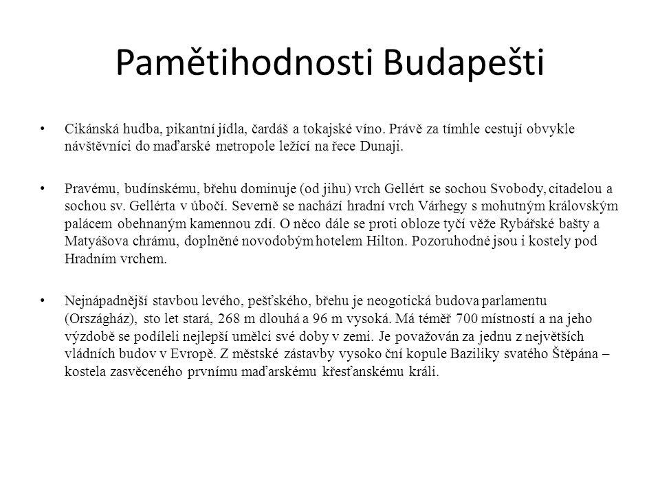 Pamětihodnosti Budapešti Cikánská hudba, pikantní jídla, čardáš a tokajské víno.