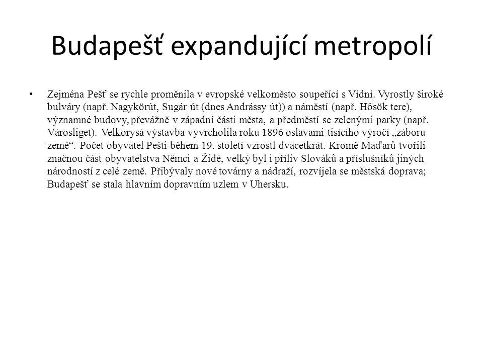 Budapešť expandující metropolí Zejména Pešť se rychle proměnila v evropské velkoměsto soupeřící s Vídní. Vyrostly široké bulváry (např. Nagykörút, Sug