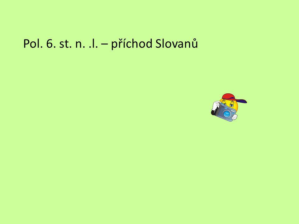 Pol. 6. st. n..l. – příchod Slovanů