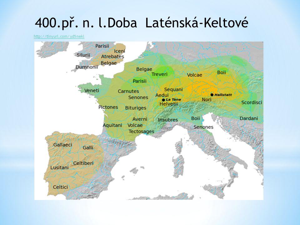 400.př. n. l.Doba Laténská-Keltové http://tinyurl.com/yd5nekl
