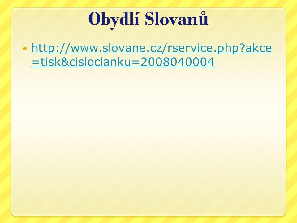 Obydlí Slovan ů http://www.slovane.cz/rservice.php akce =tisk&cisloclanku=2008040004 http://www.slovane.cz/rservice.php akce =tisk&cisloclanku=2008040004